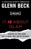 It IS About Islam: Exposing the Truth About ISIS, Al Qaeda, Iran, and the Caliphate - Glenn Beck