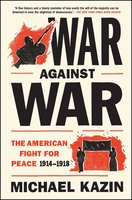 War Against War: The American Fight for Peace, 1914-1918 - Michael Kazin