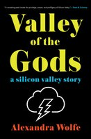 Valley of the Gods: A Silicon Valley Story - Alexandra Wolfe