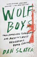 Wolf Boys: Two American Teenagers and Mexico's Most Dangerous Drug Cartel - Dan Slater