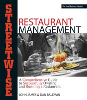 Streetwise Restaurant Management: A Comprehensive Guide to Successfully Owning and Running a Restaurant - John James,Dan Baldwin