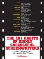 The 101 Habits Of Highly Successful Screenwriters: Insider's Secrets from Hollywood's Top Writers - Karl Iglesias