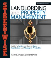 Streetwise Landlording & Property Management: Insider's Advice on How to Own Real Estate and Manage It Profitably - Dan Baldwin,Mark B Weiss
