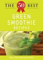 The 50 Best Green Smoothie Recipes - Adams Media