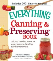 The Everything Canning and Preserving Book: All you need to know to enjoy natural, healthy foods year round - Patricia Telesco,Jeanne P Maack