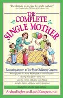 The Complete Single Mother: Reassuring Answers to Your Most Challenging Concerns - Andrea Engber,Leah Klungness