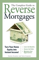 The Complete Guide to Reverse Mortgages: Turn Your Home Equity into Instant Income! - Tammy H Kraemer, Tyler Kraemer