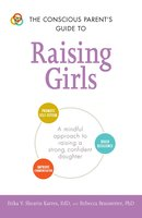 The Conscious Parent's Guide to Raising Girls: A mindful approach to raising a strong, confident daughter - Erika V. Shearin Karres, Rebecca Branstetter