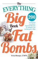 The Everything Big Book of Fat Bombs: 200 Irresistible Low-carb, High-fat Recipes for Weight Loss the Ketogenic Way - Vivica Menegaz