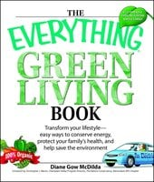 The Everything Green Living Book: Easy ways to conserve energy, protect your family's health, and help save the environment - Diane Gow McDilda