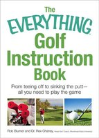 The Everything Golf Instruction Book: Essential rules, useful tips, amusing anecdotes, and fun trivia for every golf addict - Rich Mintzer,Peter Grossman