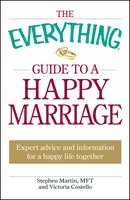 The Everything Guide to a Happy Marriage: Expert advice and information for a happy life together - Stephen Martin,Victoria Costello
