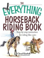 The Everything Horseback Riding Book: Step-by-step Instruction to Riding Like a Pro - Cheryl Kimball