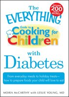 The Everything Guide to Cooking for Children with Diabetes: From everyday meals to holiday treats - Leslie Young,Moira McCarthy