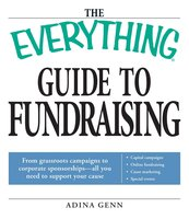 The Everything Guide to Fundraising Book: From grassroots campaigns to corporate sponsorships – All you need to support your cause - Adina Genn