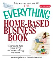 The Everything Home-Based Business Book - Sherri Linsenbach,Yvonne Jeffery
