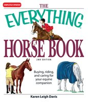 The Everything Horse Book: Buying, riding, and caring for your equine companion - Karen Leigh Davis
