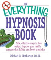 The Everything Hypnosis Book - Michael R. Hathaway