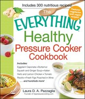 The Everything Healthy Pressure Cooker Cookbook - Laura Pazzaglia