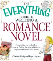 The Everything Guide to Writing a Romance Novel - Christie Craig,Faye Hughes