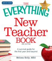 The Everything New Teacher Book: A Survival Guide for the First Year and Beyond - Melissa Kelly