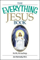 The Everything Jesus Book: His Life, His Teachings - Jon Kennedy