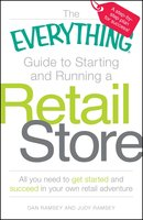 The Everything Guide to Starting and Running a Retail Store: All you need to get started and succeed in your own retail adventure - Dan Ramsey,Judy Ramsey