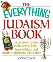 The Everything Judaism Book: A Complete Primer to the Jewish Faith-From Holidays and Rituals to Traditions and Culture - Richard D Bank