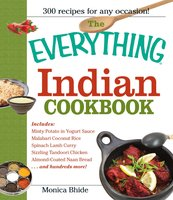 The Everything Indian Cookbook: 300 Tantalizing Recipes – From Sizzling Tandoori Chicken to Fiery Lamb Vindaloo - Monica Bhide