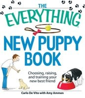 The Everything New Puppy Book: Choosing, raising, and training your new best friend - Carlo De Vito,Amy Ammen