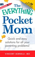 The Everything Pocket Mom: Quick and easy solutions for all your parenting problems! - Vincent Ianelli