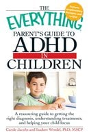 The Everything Parents' Guide to ADHD in Children - Carole Jacobs, Isadore Wendel