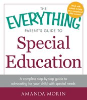 The Everything Parent's Guide to Special Education: A Complete Step-by-Step Guide to Advocating for Your Child with Special Needs - Amanda Morin