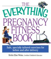 The Everything Pregnancy Fitness - Robin Elise Weiss