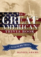 The Great American Trivia Book: In Facts We Trust - Daniel Adams