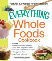The Everything Whole Foods Cookbook - Rachel Rappaport