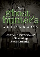 The Ghost Hunter's Guidebook: Chilling, True Tales of Hauntings Across America - Adams Media