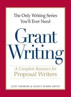 The Only Writing Series You'll Ever Need – Grant Writing: A Complete Resource for Proposal Writers - Judy Tremore,Nancy Burke