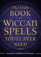 The Only Book of Wiccan Spells You'll Ever Need - Skye Alexander,Marian Singer,Trish MacGregor