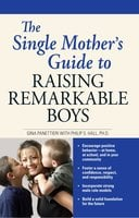 The Single Mother's Guide to Raising Remarkable Boys - Gina Panettieri,Philip S. Hall