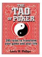 The Tao Of Poker: 285 Rules to Transform Your Game and Your Life - Larry W. Phillips
