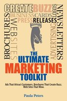 The Ultimate Marketing Toolkit: Ads That Attract Customers. Blogs That Create Buzz. Web Sites That Wow. - Paula Peters