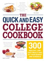 The Quick and Easy College Cookbook: 300 Healthy, Low-Cost Meals that Fit Your Budget and Schedule - Adams Media