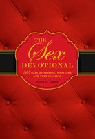 The Sex Devotional: 365 Days of Passion, Positions, and Pure Pleasure - Olivia St. Claire
