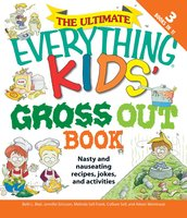 The Ultimate Everything Kids' Gross Out Book: Nasty and nauseating recipes, jokes and activitites - Beth L. Blair, Colleen Sell, Melinda Sell Frank, Aileen Weintraub, Jennifer A Ericsson