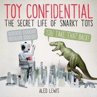 Toy Confidential: The Secret Life of Snarky Toys - Aled Lewis
