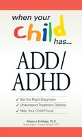 When Your Child Has ... ADD/ADHD: Get the Right Diagnosis, Understand Treatment Options, Help Your Child Focus - Rebecca Rutledge