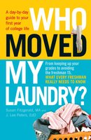 Who Moved My Laundry?: A day-by-day guide to your first year of college life - Susan Fitzgerald, J. Lee Peters