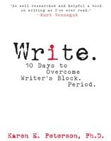 Write.: 10 Days to Overcome Writer's Block. Period. - Karen E Peterson