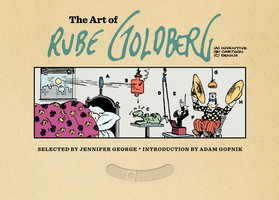 The Art of Rube Goldberg - Jennifer George,Adam Gopnik,Al Jaffee,Carl Linich,Peter Maresca,Paul Tumey,Brian Walker